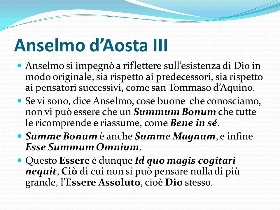 Anselmo dAosta III Anselmo si impegnò a riflettere sullesistenza di Dio in modo originale, sia rispetto ai predecessori, sia rispetto ai pensatori suc