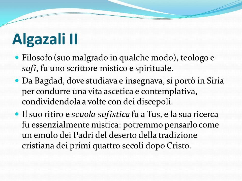 Algazali II Filosofo (suo malgrado in qualche modo), teologo e sufi, fu uno scrittore mistico e spirituale. Da Bagdad, dove studiava e insegnava, si p