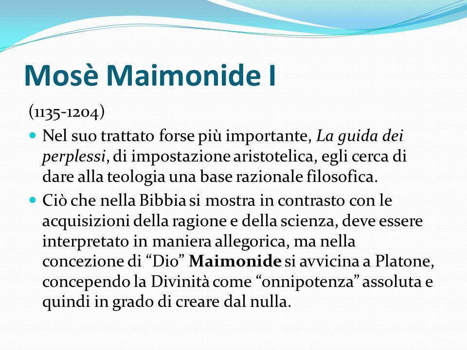 Mosè Maimonide I (1135-1204) Nel suo trattato forse più importante, La guida dei perplessi, di impostazione aristotelica, egli cerca di dare alla teol
