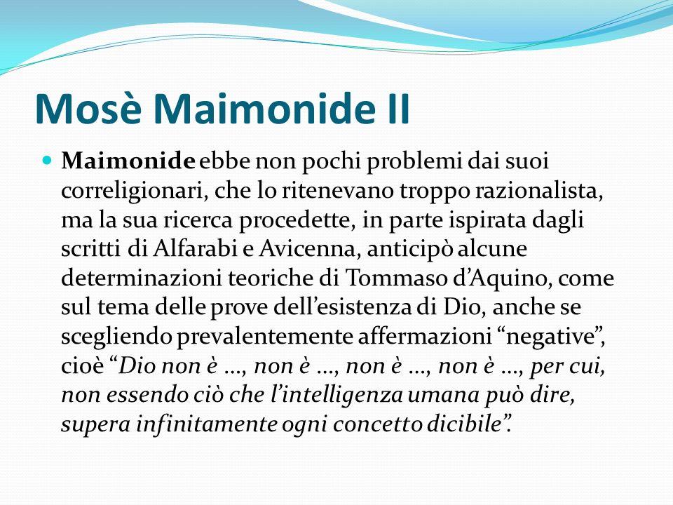Mosè Maimonide II Maimonide ebbe non pochi problemi dai suoi correligionari, che lo ritenevano troppo razionalista, ma la sua ricerca procedette, in p
