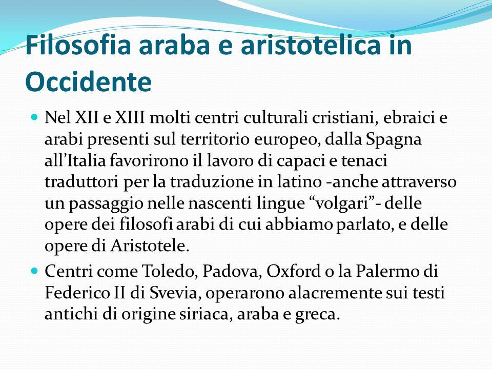 Filosofia araba e aristotelica in Occidente Nel XII e XIII molti centri culturali cristiani, ebraici e arabi presenti sul territorio europeo, dalla Sp