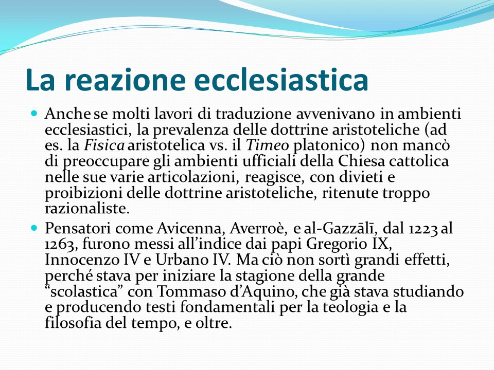 La reazione ecclesiastica Anche se molti lavori di traduzione avvenivano in ambienti ecclesiastici, la prevalenza delle dottrine aristoteliche (ad es.