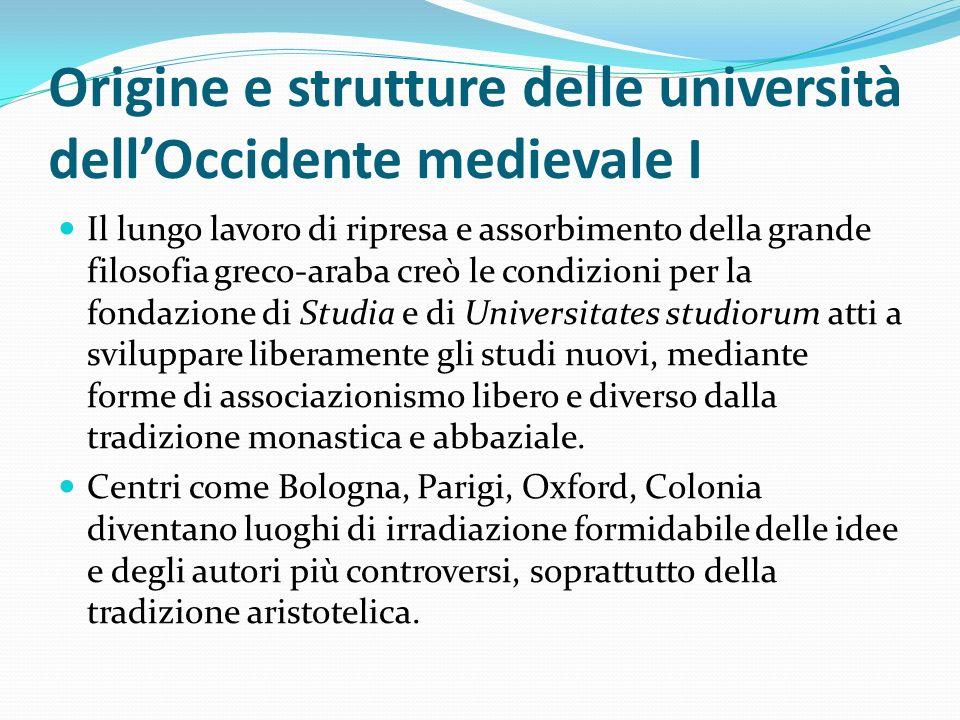 Origine e strutture delle università dellOccidente medievale I Il lungo lavoro di ripresa e assorbimento della grande filosofia greco-araba creò le co