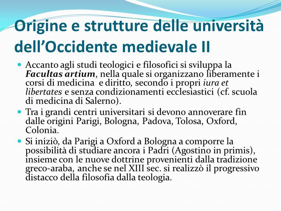 Origine e strutture delle università dellOccidente medievale II Accanto agli studi teologici e filosofici si sviluppa la Facultas artium, nella quale