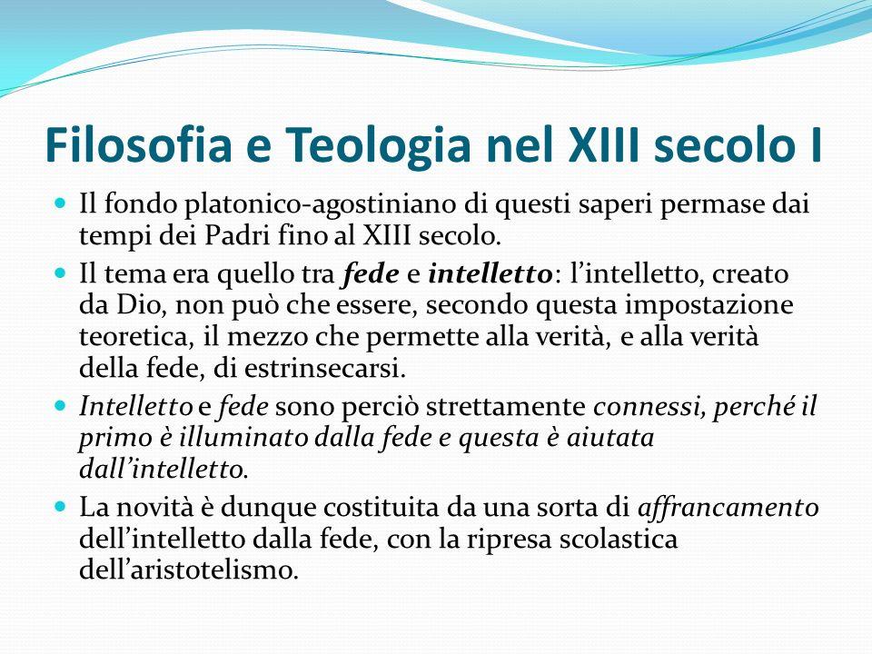 Filosofia e Teologia nel XIII secolo I Il fondo platonico-agostiniano di questi saperi permase dai tempi dei Padri fino al XIII secolo. Il tema era qu