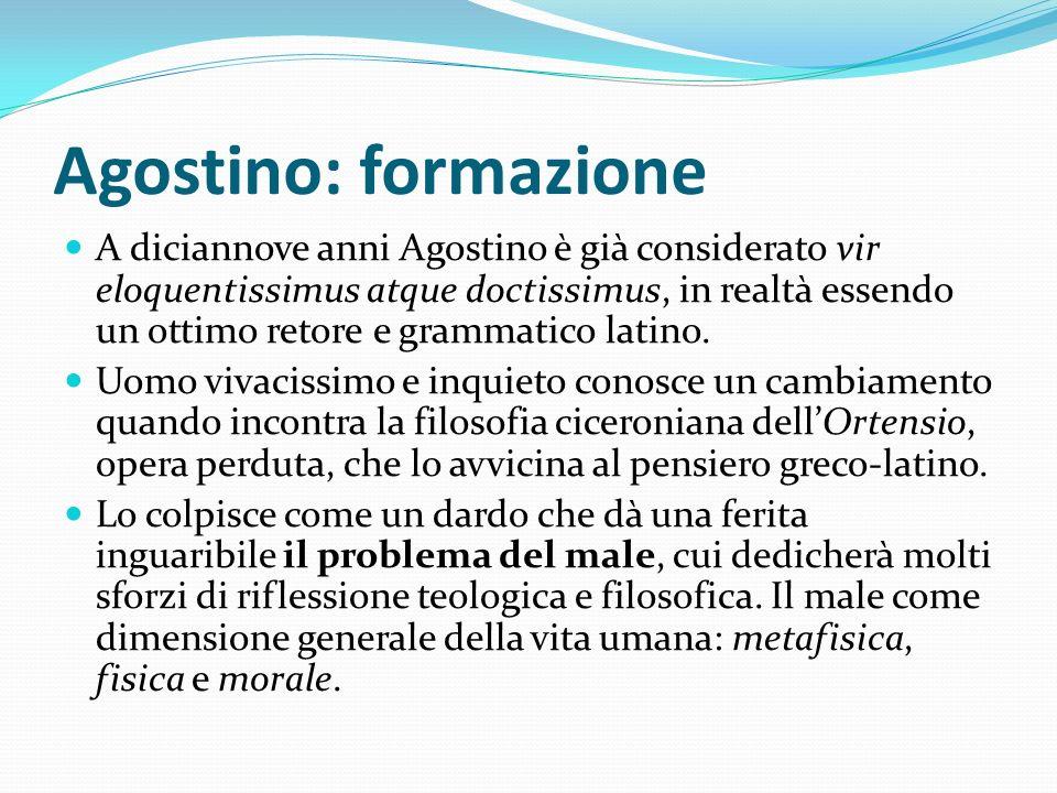 Agostino: formazione A diciannove anni Agostino è già considerato vir eloquentissimus atque doctissimus, in realtà essendo un ottimo retore e grammati
