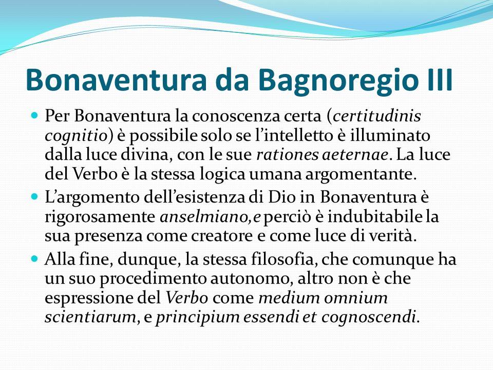 Bonaventura da Bagnoregio III Per Bonaventura la conoscenza certa (certitudinis cognitio) è possibile solo se lintelletto è illuminato dalla luce divi