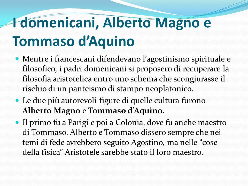 I domenicani, Alberto Magno e Tommaso dAquino Mentre i francescani difendevano lagostinismo spirituale e filosofico, i padri domenicani si proposero d