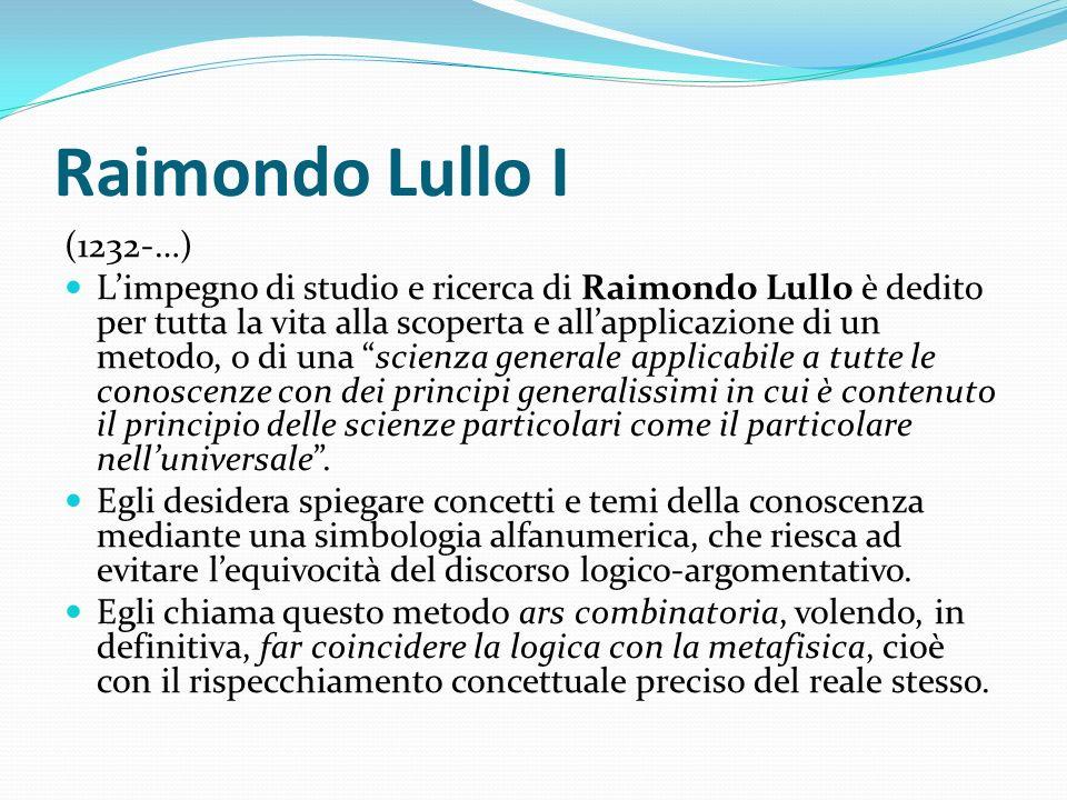 Raimondo Lullo I (1232-…) Limpegno di studio e ricerca di Raimondo Lullo è dedito per tutta la vita alla scoperta e allapplicazione di un metodo, o di