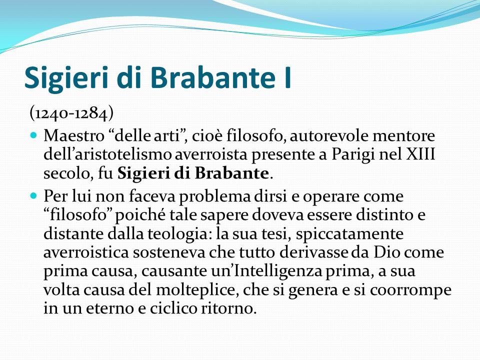 Sigieri di Brabante I (1240-1284) Maestro delle arti, cioè filosofo, autorevole mentore dellaristotelismo averroista presente a Parigi nel XIII secolo
