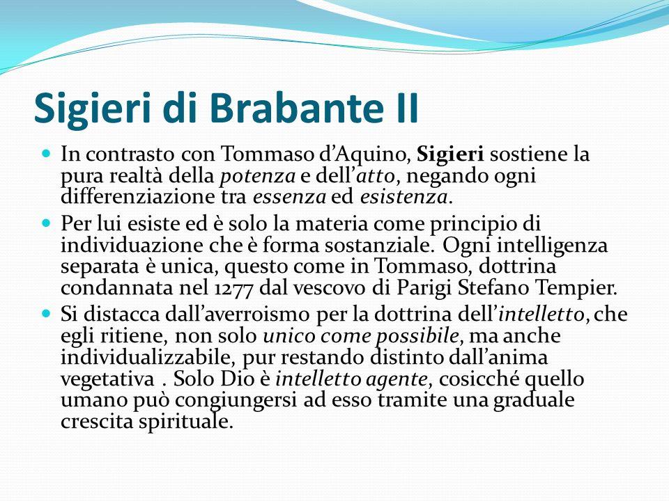 Sigieri di Brabante II In contrasto con Tommaso dAquino, Sigieri sostiene la pura realtà della potenza e dellatto, negando ogni differenziazione tra e
