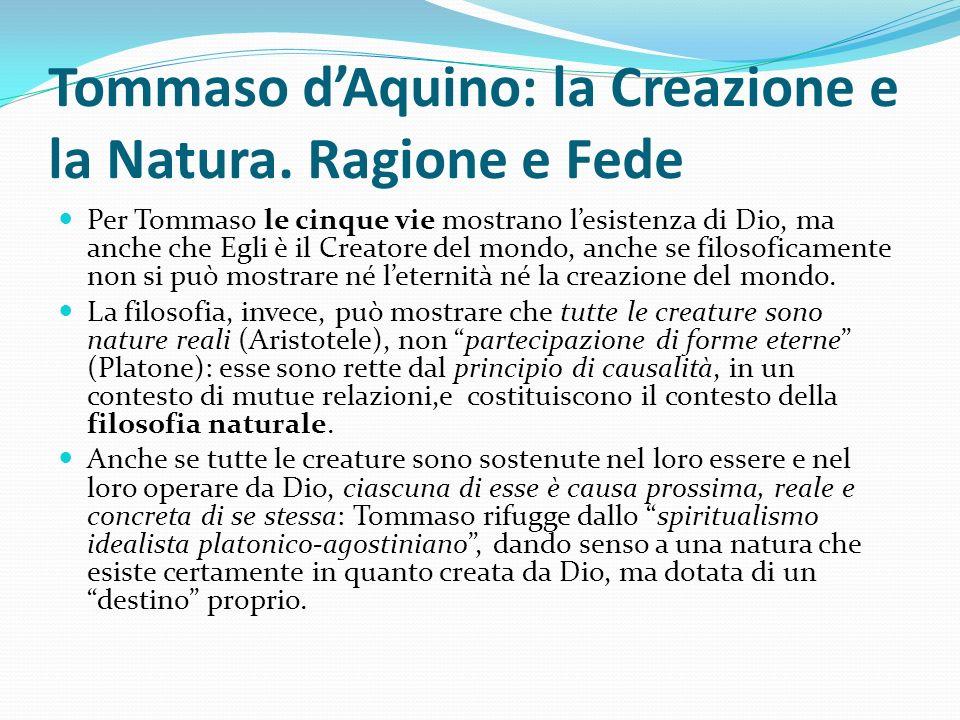 Tommaso dAquino: la Creazione e la Natura. Ragione e Fede Per Tommaso le cinque vie mostrano lesistenza di Dio, ma anche che Egli è il Creatore del mo