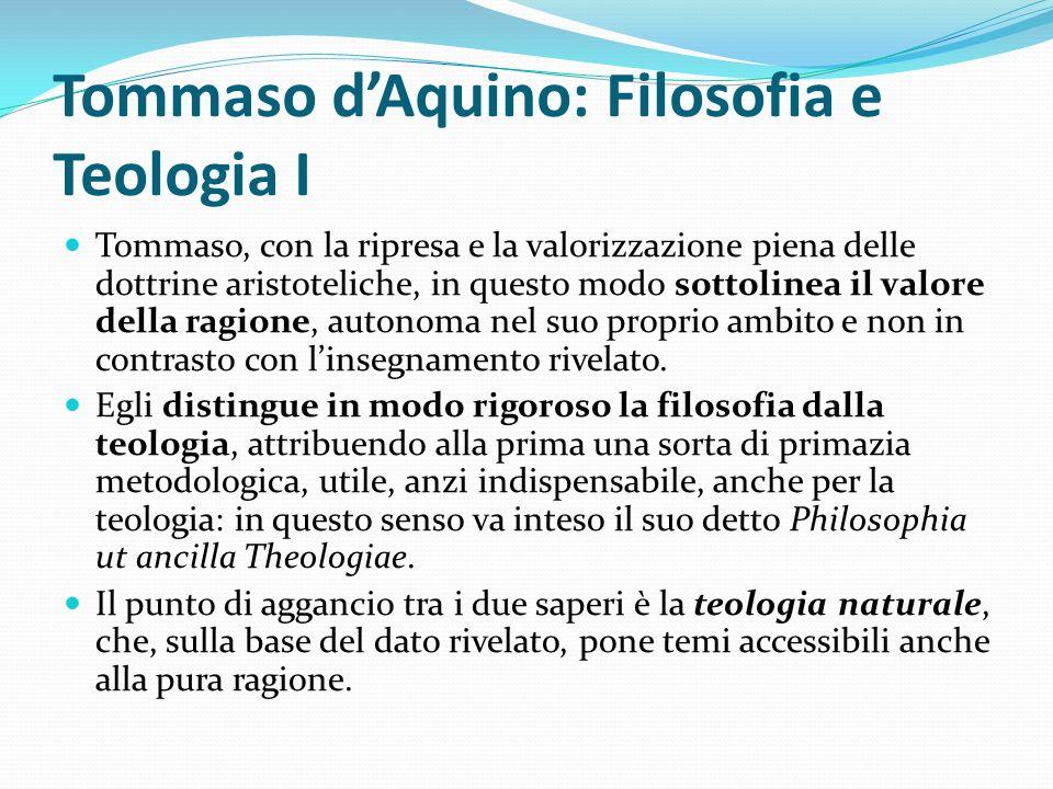 Tommaso dAquino: Filosofia e Teologia I Tommaso, con la ripresa e la valorizzazione piena delle dottrine aristoteliche, in questo modo sottolinea il v
