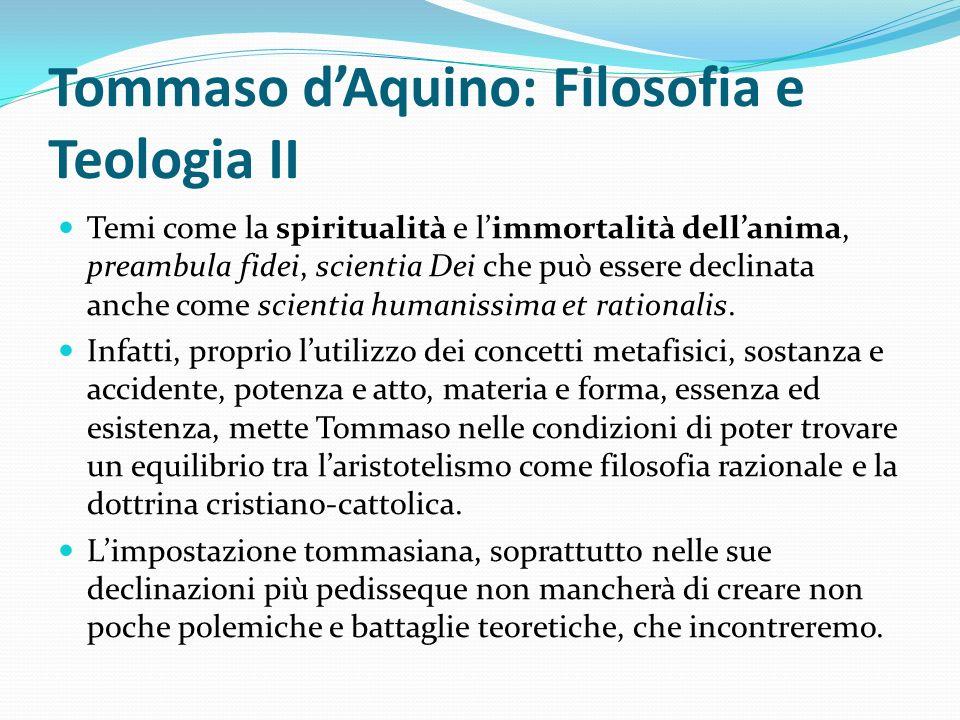 Tommaso dAquino: Filosofia e Teologia II Temi come la spiritualità e limmortalità dellanima, preambula fidei, scientia Dei che può essere declinata an