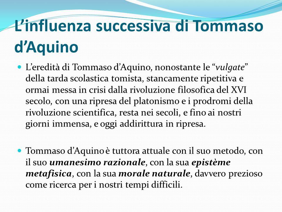 Linfluenza successiva di Tommaso dAquino Leredità di Tommaso dAquino, nonostante le vulgate della tarda scolastica tomista, stancamente ripetitiva e o