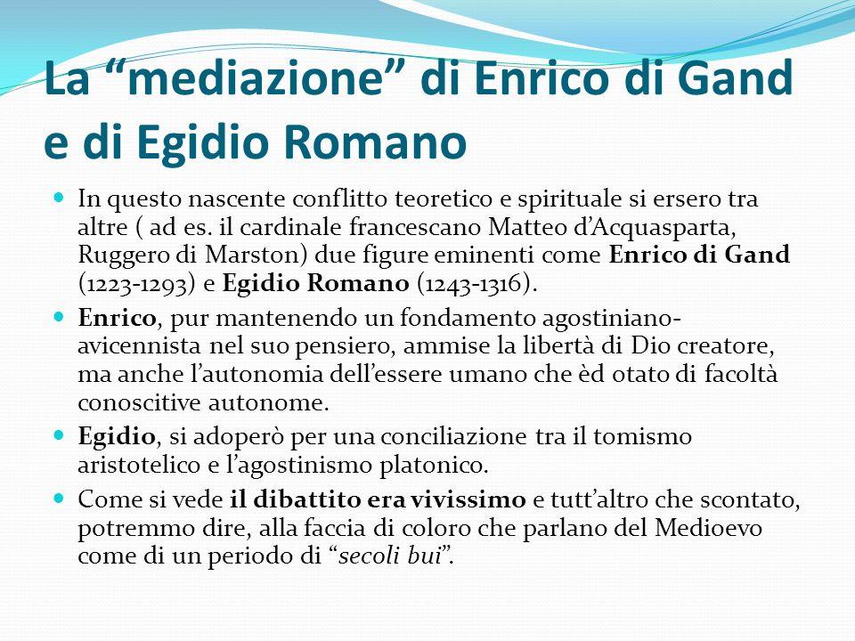 La mediazione di Enrico di Gand e di Egidio Romano In questo nascente conflitto teoretico e spirituale si ersero tra altre ( ad es. il cardinale franc