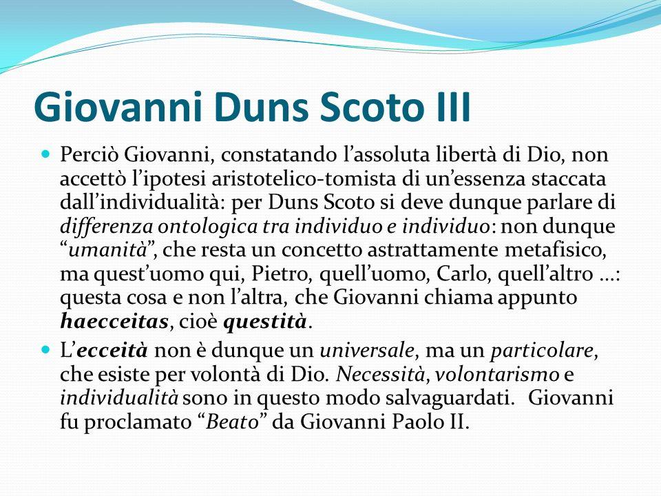 Giovanni Duns Scoto III Perciò Giovanni, constatando lassoluta libertà di Dio, non accettò lipotesi aristotelico-tomista di unessenza staccata dallind