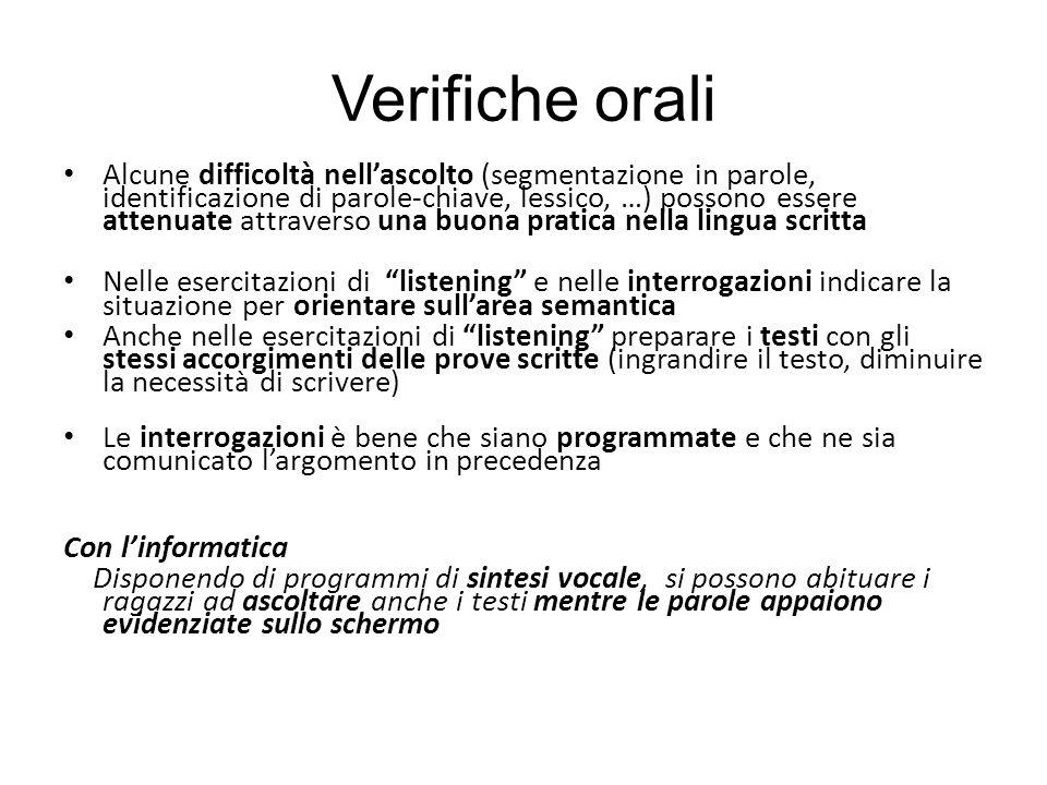 Verifiche orali Alcune difficoltà nellascolto (segmentazione in parole, identificazione di parole-chiave, lessico, …) possono essere attenuate attrave