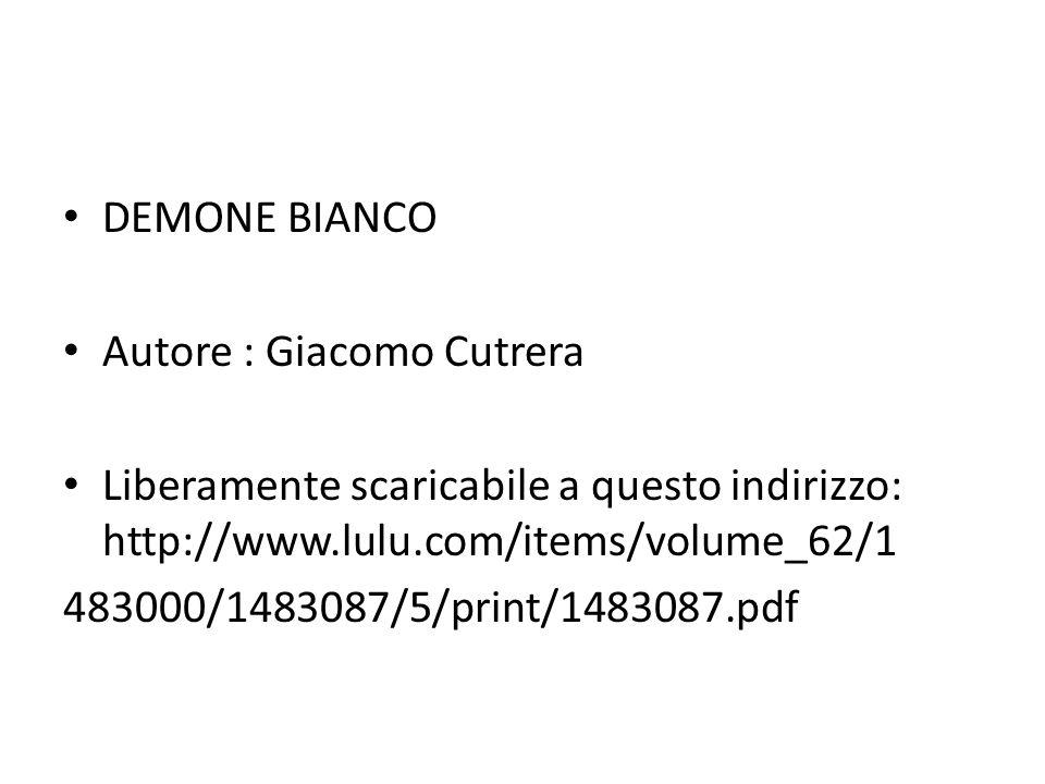 DEMONE BIANCO Autore : Giacomo Cutrera Liberamente scaricabile a questo indirizzo: http://www.lulu.com/items/volume_62/1 483000/1483087/5/print/148308