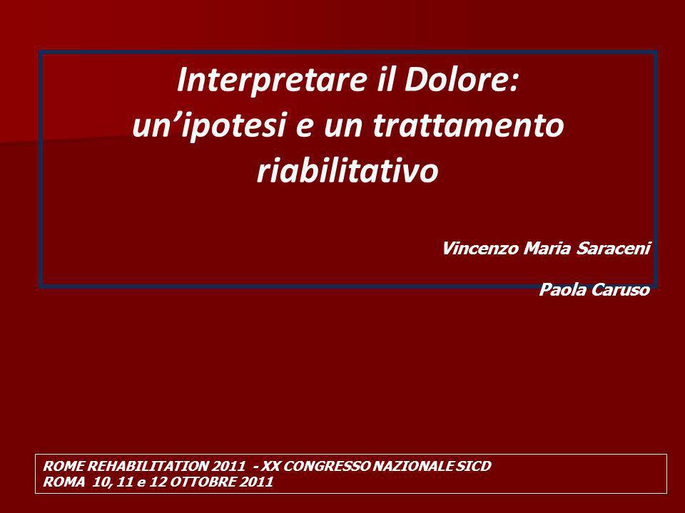ROME REHABILITATION 2011 - XX CONGRESSO NAZIONALE SICD ROMA 10, 11 e 12 OTTOBRE 2011 Interpretare il Dolore: unipotesi e un trattamento riabilitativo