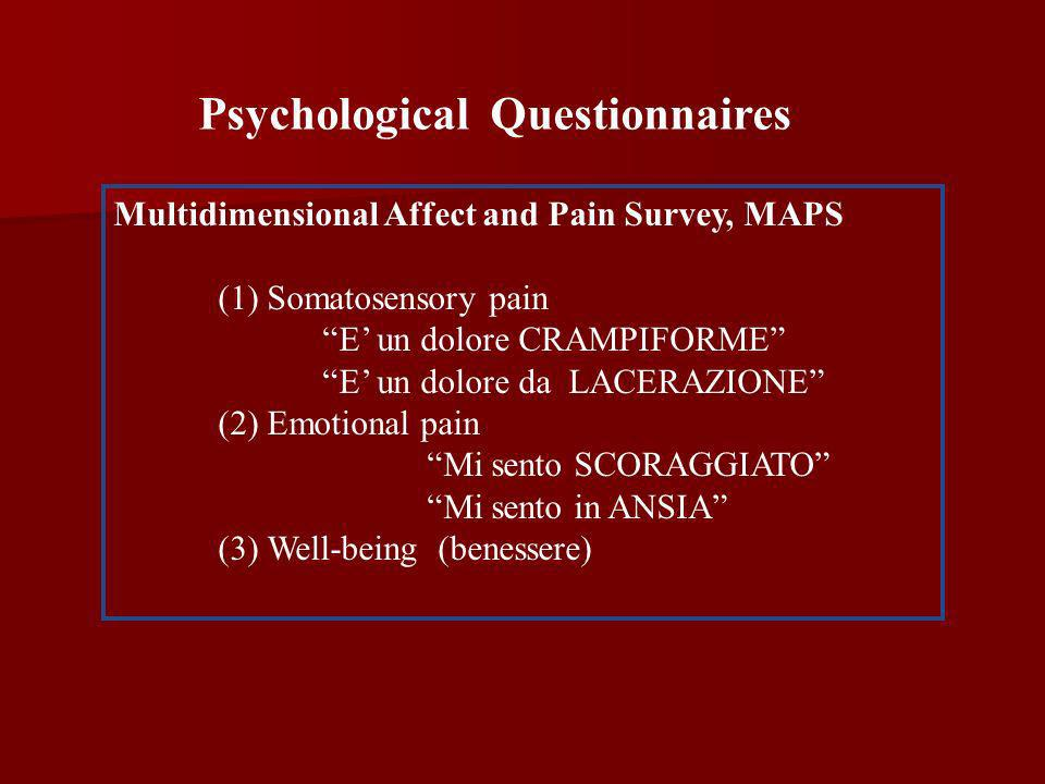 Multidimensional Affect and Pain Survey, MAPS (1) Somatosensory pain E un dolore CRAMPIFORME E un dolore da LACERAZIONE (2) Emotional pain Mi sento SC
