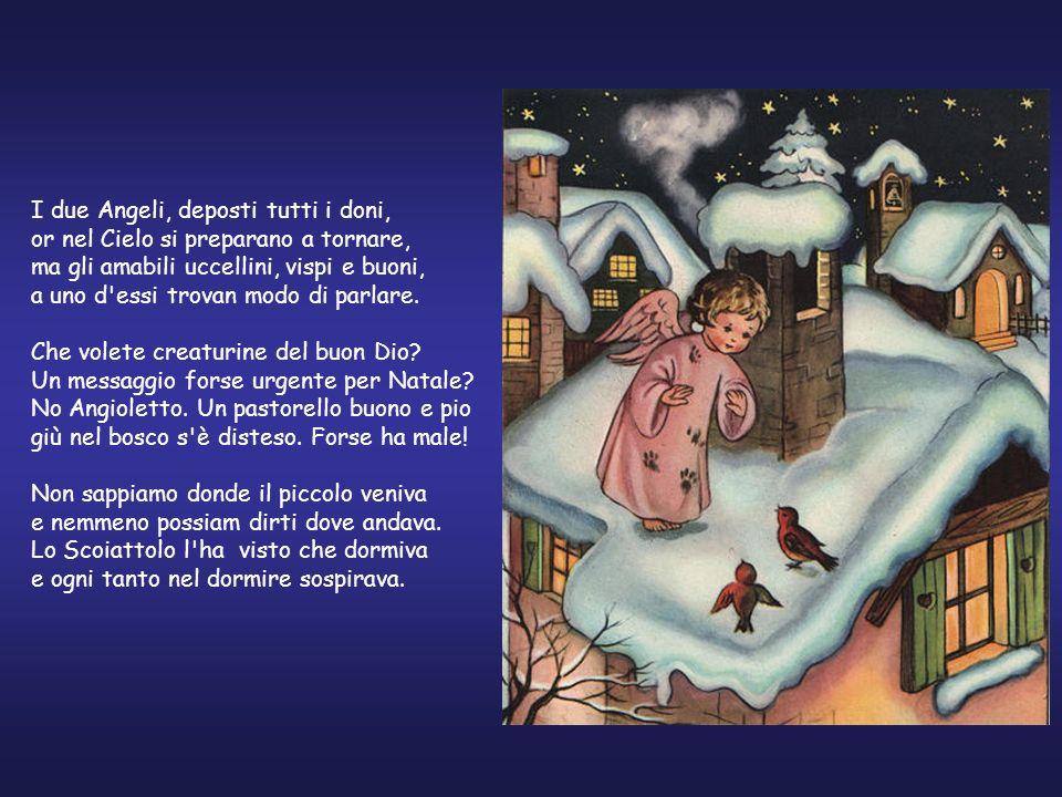 Che facciamo? È la notte di Natale ed il cielo è tutto pieno dAngioletti che s'abbassano con lieve batter d'ale, silenziosi, sui comignoli dei tetti.
