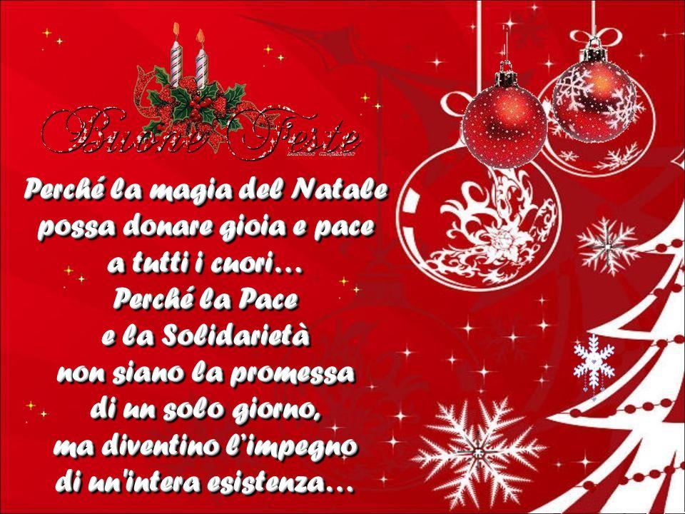 Perché il Natale possa far risplendere la Luce nei cuori di chi soffre, riaccendere i sogni di chi non sa più sperare, dar coraggio e forza danimo a c