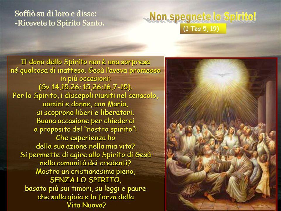 Soffiò su di loro e disse: -Ricevete lo Spirito Santo.