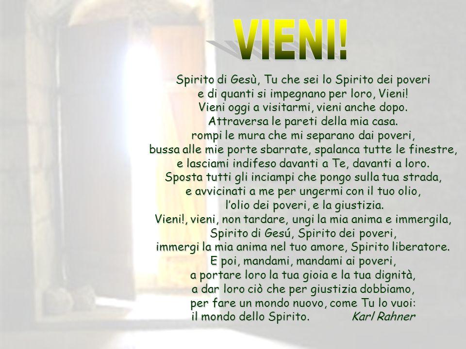 Spirito di Gesù, Tu che sei lo Spirito dei poveri e di quanti si impegnano per loro, Vieni.