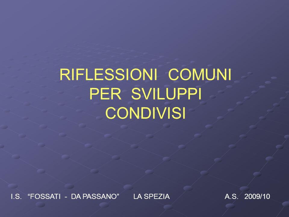 RIFLESSIONI COMUNI PER SVILUPPI CONDIVISI I.S. FOSSATI - DA PASSANO LA SPEZIA A.S. 2009/10