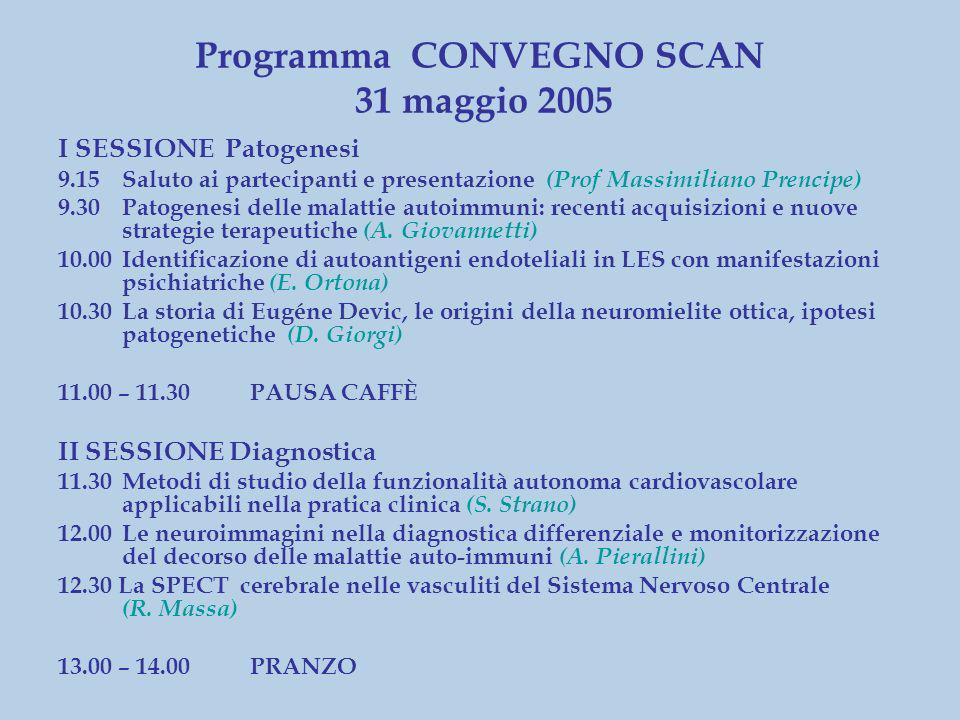 Programma CONVEGNO SCAN 31 maggio 2005 I SESSIONE Patogenesi 9.15Saluto ai partecipanti e presentazione ( Prof Massimiliano Prencipe) 9.30Patogenesi delle malattie autoimmuni: recenti acquisizioni e nuove strategie terapeutiche (A.