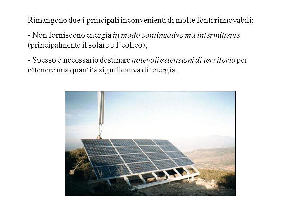 Rimangono due i principali inconvenienti di molte fonti rinnovabili: - Non forniscono energia in modo continuativo ma intermittente (principalmente il
