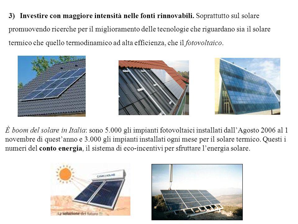 3)Investire con maggiore intensità nelle fonti rinnovabili. Soprattutto sul solare promuovendo ricerche per il miglioramento delle tecnologie che rigu