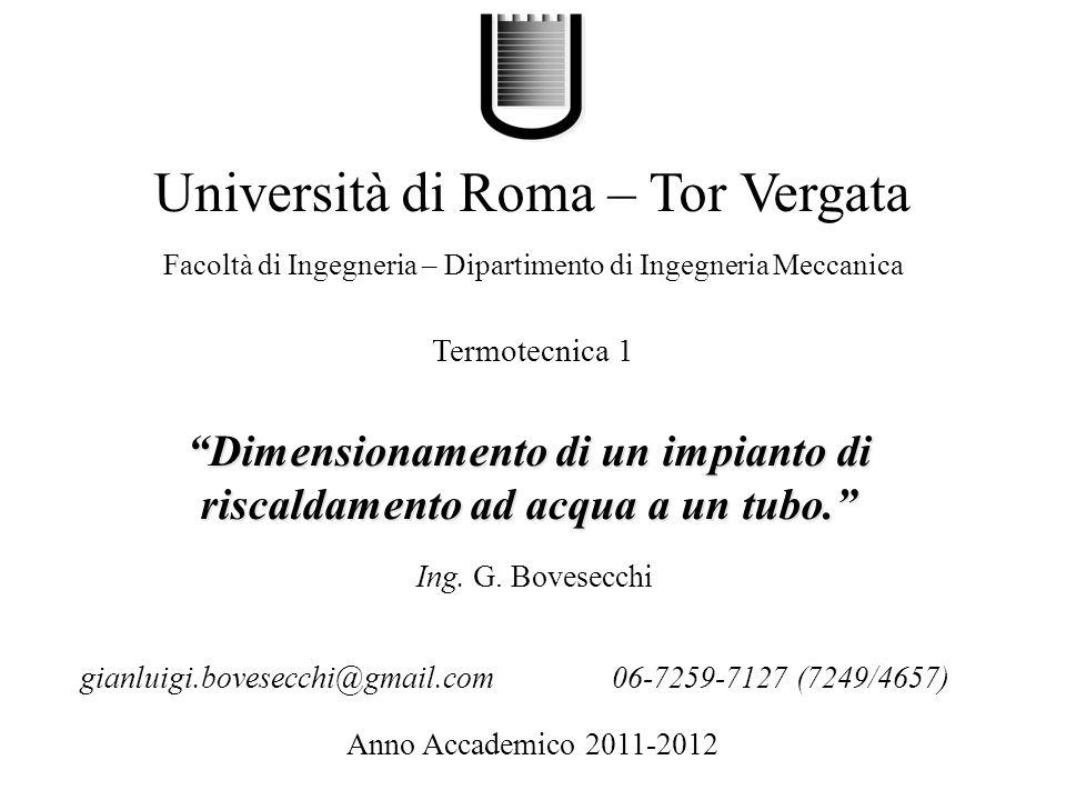 Dimensionamento di un impianto di riscaldamento ad acqua a un tubo. Università di Roma – Tor Vergata Facoltà di Ingegneria – Dipartimento di Ingegneri