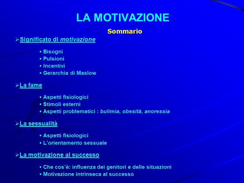LA MOTIVAZIONE Sommario Significato di motivazione Bisogni Pulsioni Incentivi Gerarchia di Maslow La fame Aspetti fisiologici Stimoli esterni Aspetti