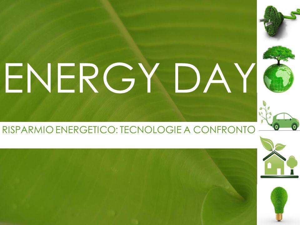 ENERGY DAY RISPARMIO ENERGETICO: TECNOLOGIE A CONFRONT O