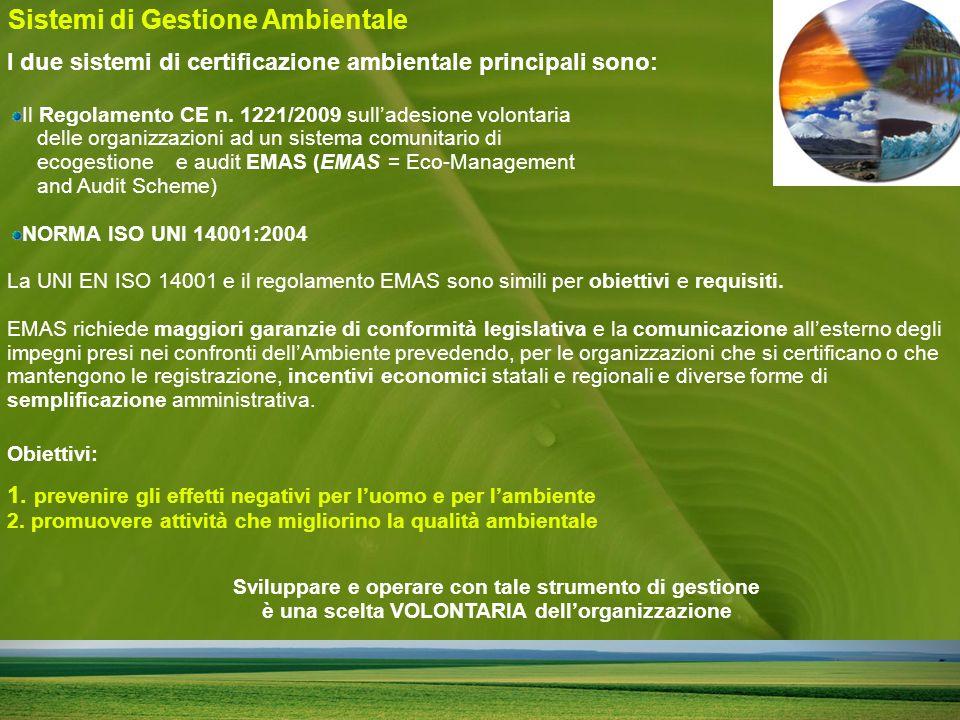 Sistemi di Gestione Ambientale I due sistemi di certificazione ambientale principali sono: Il Regolamento CE n.