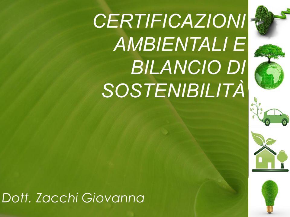 CERTIFICAZIONI AMBIENTALI E BILANCIO DI SOSTENIBILITÀ Dott. Zacchi Giovanna