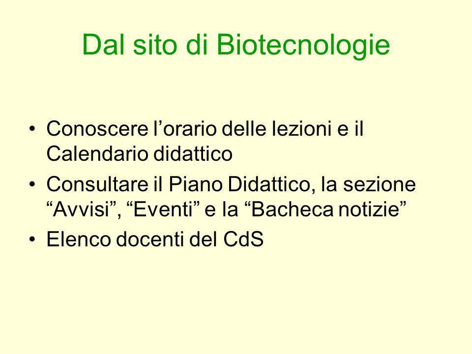 Dal sito di Biotecnologie Conoscere lorario delle lezioni e il Calendario didattico Consultare il Piano Didattico, la sezione Avvisi, Eventi e la Bach