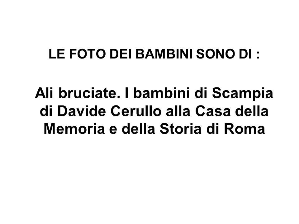 LE FOTO DEI BAMBINI SONO DI : Ali bruciate. I bambini di Scampia di Davide Cerullo alla Casa della Memoria e della Storia di Roma