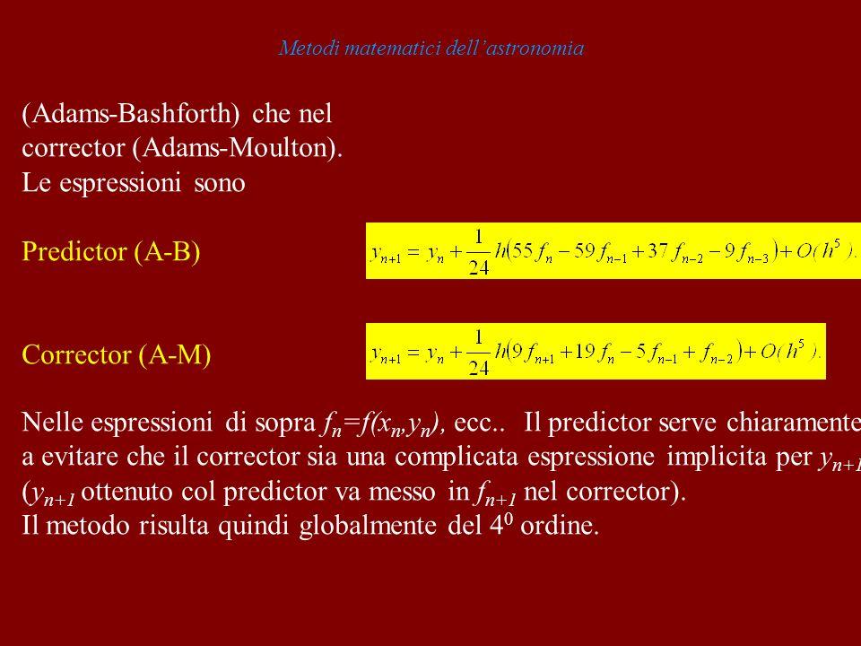 Metodi matematici dellastronomia (Adams-Bashforth) che nel corrector (Adams-Moulton).