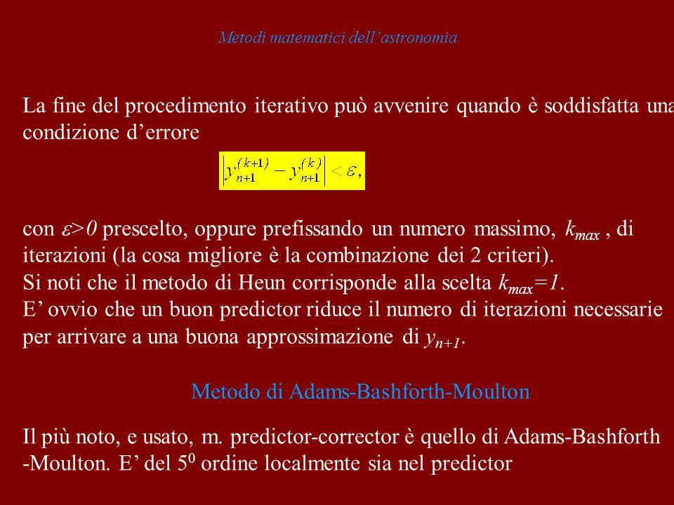 Metodi matematici dellastronomia La fine del procedimento iterativo può avvenire quando è soddisfatta una condizione derrore con >0 prescelto, oppure prefissando un numero massimo, k max, di iterazioni (la cosa migliore è la combinazione dei 2 criteri).