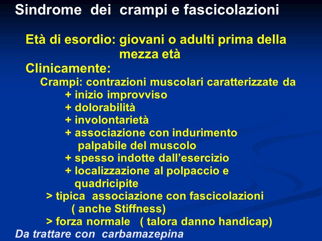 Sindrome dei crampi e fascicolazioni Età di esordio: giovani o adulti prima della mezza età Clinicamente: Crampi: contrazioni muscolari caratterizzate