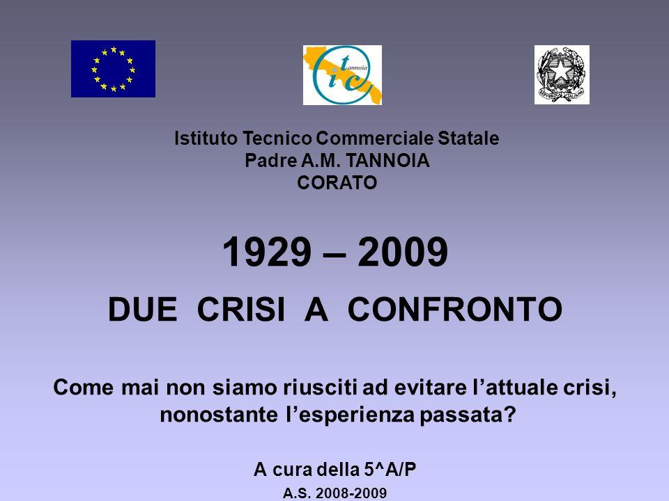 1929 – 2009 DUE CRISI A CONFRONTO Come mai non siamo riusciti ad evitare lattuale crisi, nonostante lesperienza passata? A cura della 5^A/P A.S. 2008-