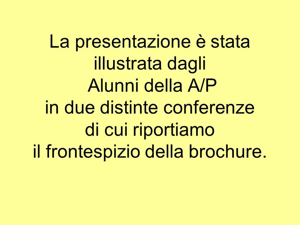 La presentazione è stata illustrata dagli Alunni della A/P in due distinte conferenze di cui riportiamo il frontespizio della brochure.