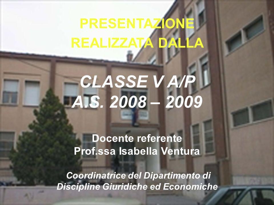 PRESENTAZIONE REALIZZATA DALLA CLASSE V A/P A.S. 2008 – 2009 Docente referente Prof.ssa Isabella Ventura Coordinatrice del Dipartimento di Discipline