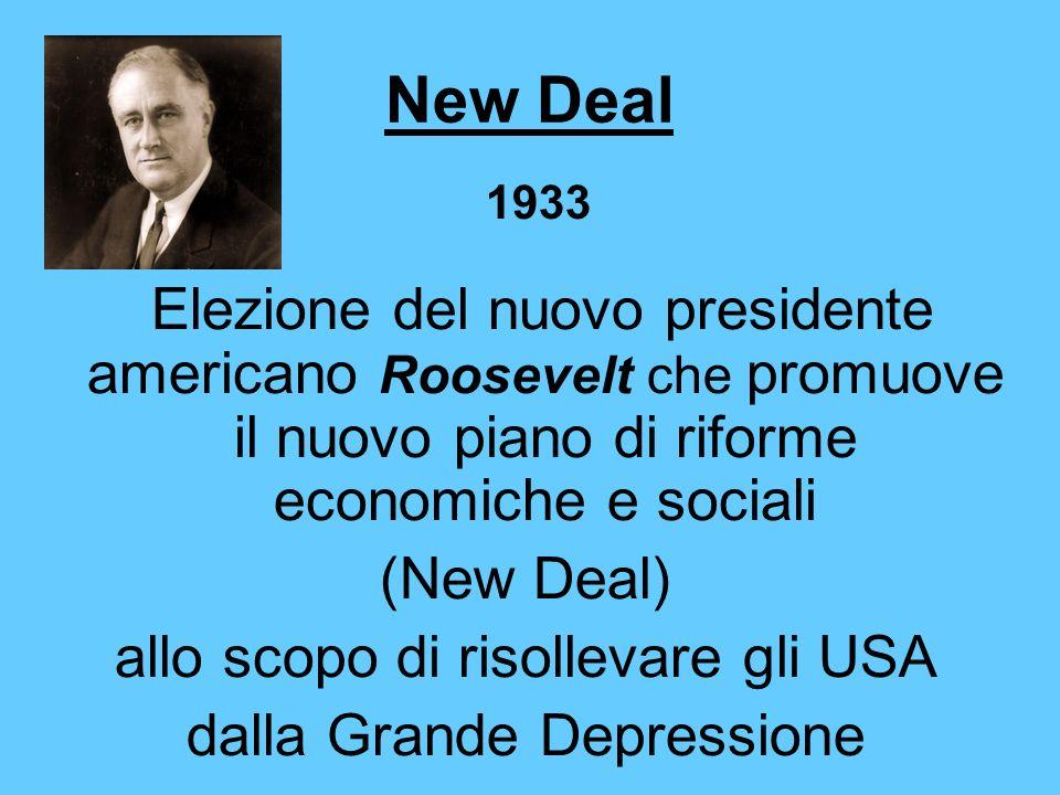 New Deal Elezione del nuovo presidente americano Roosevelt che promuove il nuovo piano di riforme economiche e sociali (New Deal) allo scopo di risoll