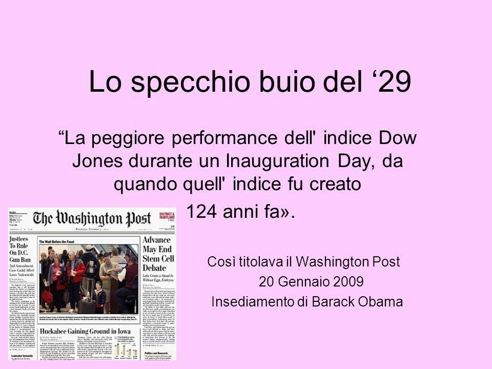 Lo specchio buio del 29 La peggiore performance dell' indice Dow Jones durante un Inauguration Day, da quando quell' indice fu creato 124 anni fa». Co