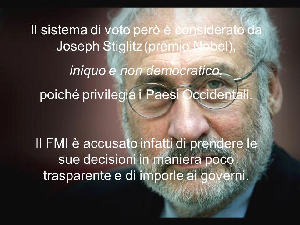 Il sistema di voto però è considerato da Joseph Stiglitz (premio Nobel), iniquo e non democratico, poiché privilegia i Paesi Occidentali. Il FMI è acc