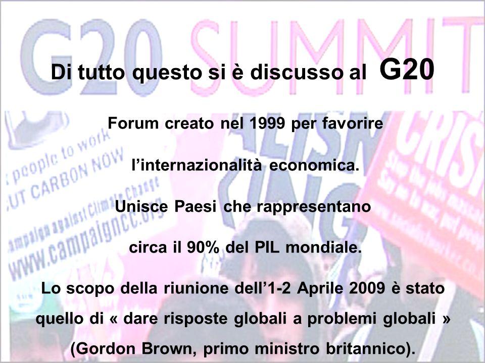 Di tutto questo si è discusso al G20 Forum creato nel 1999 per favorire linternazionalità economica. Unisce Paesi che rappresentano circa il 90% del P